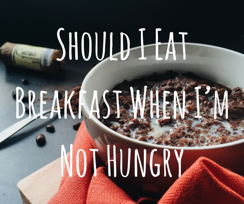 Should I eat Breakfast when I´m not hungry